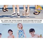 El Libro de Fotos Sobre Habilidades Sociales: Enseńanza del Juego, La Emoción Y La Comunicación a Nińos Con Autismo, Paperback/Jed Baker
