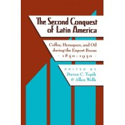 The Second Conquest of Latin America: Coffee, Henequen, and Oil During the Export Boom, 1850-1930, Paperback/Steven Topik
