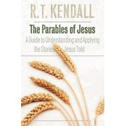 The Parables of Jesus: A Guide to Understanding and Applying the Stories Jesus Told, Paperback/R. T. Kendall