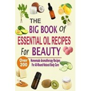 The Big Book of Essential Oil Recipes for Beauty: Over 200 Homemade Aromatherapy Essential Oil Recipes for All-Round Natural Body Care, Paperback/Mel Hawley