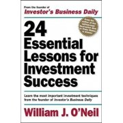 24 Essential Lessons for Investment Success: Learn the Most Important Investment Techniques from the Founder of Investor's Business Daily, Paperback/William J. O'Neil