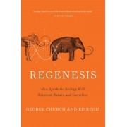 Regenesis: How Synthetic Biology Will Reinvent Nature and Ourselves, Paperback