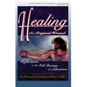 Healing the Original Wound: Reflections on the Full Meaning of Salvation: How to Experience Spiritual Freedom and Enjoy God's Presence, Paperback/Benedict J. Groeschel