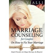 Marriage Counseling for Couples: On How to Fix Your Marriage: Simple Principles of a Happy Marriage, the Blueprint, Paperback/Lucy Vialli