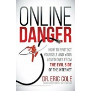 Online Danger: How to Protect Yourself and Your Loved Ones from the Evil Side of the Internet, Paperback/Eric Cole
