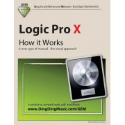 Logic Pro X - How It Works: A New Type of Manual - The Visual Approach, Paperback