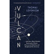 The Hunt for Vulcan: . . . and How Albert Einstein Destroyed a Planet, Discovered Relativity, and Deciphered the Universe, Paperback/Thomas Levenson