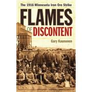 Flames of Discontent: The 1916 Minnesota Iron Ore Strike, Paperback/Gary Kaunonen