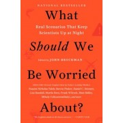 What Should We Be Worried About?: Real Scenarios That Keep Scientists Up at Night, Paperback