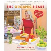 The Organic Heart: A Gluten-Free, Dairy-Free, Clean Food Cookbook, Hardcover