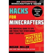 Hacks for Minecrafters: Master Builder: The Unofficial Guide to Tips and Tricks That Other Guides Won't Teach You, Paperback/Megan Miller