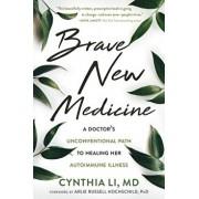 Brave New Medicine: A Doctor's Unconventional Path to Healing Her Autoimmune Illness, Paperback/Cynthia Li