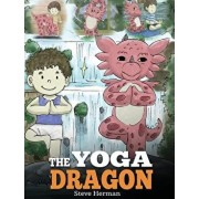The Yoga Dragon: A Dragon Book about Yoga. Teach Your Dragon to Do Yoga. a Cute Children Story to Teach Kids the Power of Yoga to Stren, Hardcover/Steve Herman