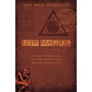 Low Magick: It's All in Your Head ... You Just Have No Idea How Big Your Head Is, Paperback/Lon Milo DuQuette