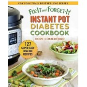 Fix-It and Forget-It Instant Pot Diabetes Cookbook: 127 Super Easy Healthy Recipes, Paperback/Hope Comerford