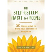 The Self-Esteem Habit for Teens: 50 Simple Ways to Build Your Confidence Every Day, Paperback/Lisa M. Schab