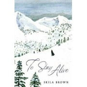 To Stay Alive: Mary Ann Graves and the Tragic Journey of the Donner Party, Paperback/Skila Brown