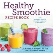 Healthy Smoothie Recipe Book: Easy Mix-And-Match Smoothie Recipes for a Healthier You, Paperback/Jennifer Koslo