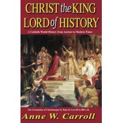 Christ the King Lord of History: A Catholic World History from Ancient to Modern Times, Paperback