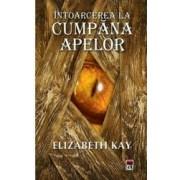 Intoarcere la Cumpana apelor - Elizabeth Kay