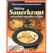 Making Sauerkraut and Pickled Vegetables at Home: Creative Recipes for Lactic-Fermented Food to Improve Your Health, Paperback