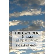 The Catholic Dogma: Extra Ecclesiam Nullus Omnino Salvatur or Out of the Church There Is Positively No Salvation, Paperback/Fr Michael Muller