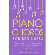 Piano Chords: For Beginners - Bundle - The Only 2 Books You Need to Learn Chords for Piano, Piano Chord Theory and Piano Chord Progr, Paperback/Preston Hoffman