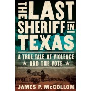 The Last Sheriff in Texas: A True Tale of Violence and the Vote, Hardcover