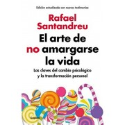 El Arte de No Amargarse La Vida / The Art of Not Be Resentful, Paperback/Rafael Santandreu