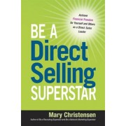 Be a Direct Selling Superstar: Achieve Financial Freedom for Yourself and Others as a Direct Sales Leader, Paperback