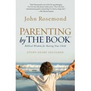 Parenting by the Book: Biblical Wisdom for Raising Your Child, Paperback/John Rosemond