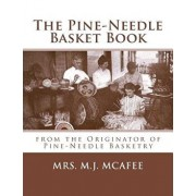 The Pine-Needle Basket Book: From the Originator of Pine-Needle Basketry, Paperback/Mrs M. J. McAfee