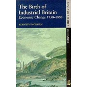 The Birth of Industrial Britain Economic Change 17501850 by Kennet...