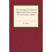 Training of Teachers in England and Wales during the Nineteenth Century, Paperback/R.W. Rich