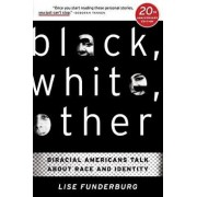 Black, White, Other: Biracial Americans Talk about Race and Identity, Paperback/Lise Funderburg