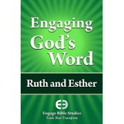Engaging God's Word: Ruth and Esther, Paperback/Community Bible Study
