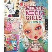 Mixed-Media Girls with Suzi Blu: Drawing, Painting, and Fanciful Adornments from Start to Finish, Paperback/Suzi Blu