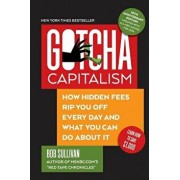 Gotcha Capitalism: How Hidden Fees Rip You Off Every Day - And What You Can Do about It, Paperback/Bob Sullivan