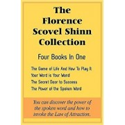 The Florence Scovel Shinn Collection: The Game of Life and How to Play It, Your Word Is Your Wand, the Secret Door to Success, the Power of the Spoken, Paperback/Florence Scovel Shinn