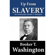 Up from Slavery: The Autobiography of Booker T. Washington, Paperback/Booker T. Washington
