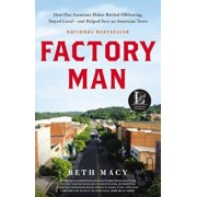 Factory Man: How One Furniture Maker Battled Offshoring, Stayed Local - And Helped Save an American Town, Hardcover/Beth Macy