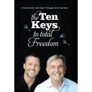 The Ten Keys to Total Freedom, Hardcover/Gary M. Douglas