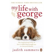My Life with George. The Inspirational Story of How a Wilful Dog Brought Joy to a Bereaved Family, Paperback/Judith Summers