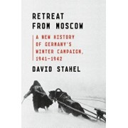 Retreat from Moscow: A New History of Germany's Winter Campaign, 1941-1942, Hardcover/David Stahel