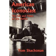 American Iconoclast: The Life and Times of Eric Hoffer, Paperback/Tom Shachtman