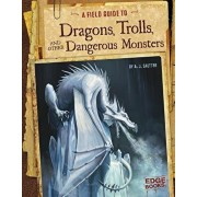 A Field Guide to Dragons, Trolls, and Other Dangerous Monsters, Hardcover/A. J. Sautter