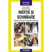 Inertie si schimbare. Dimensiuni sociale ale tranzitiei in Romania/Traian Rotariu, Vergil Voineagu