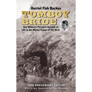 Tomboy Bride, 50th Anniversary Edition: One Woman's Personal Account of Life in Mining Camps of the West, Hardcover/Harriet Fish Backus