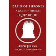 Brain Of Thrones: A Game Of Thrones Quiz Book, Paperback/Rich Jepson