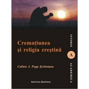 Crematiunea si religia crestina/Calinic I. Popp Serboianu